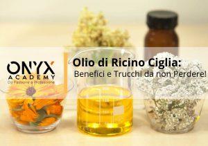 olio di ricino ciglia: Benefici e trucchi